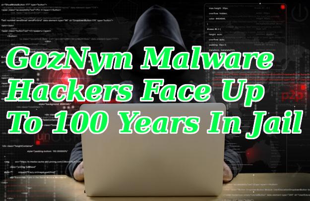 Goznym malware Hackers Face 100 Years Jail Writing Spreading Malware